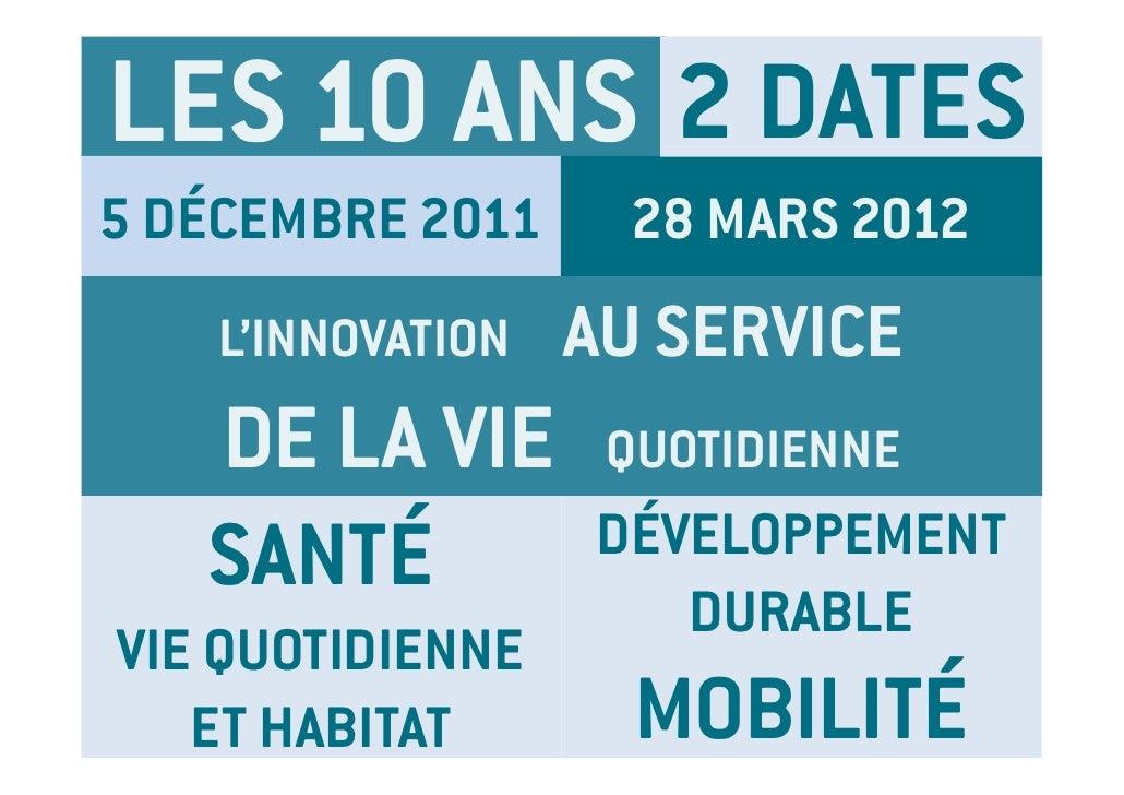 LES 10 ANS 2 DATES5 DÉCEMBRE 2011     28 MARS 2012    L'INNOVATION   AU SERVICE   DE LA VIE        QUOTIDIENNE   SANTÉ    ...