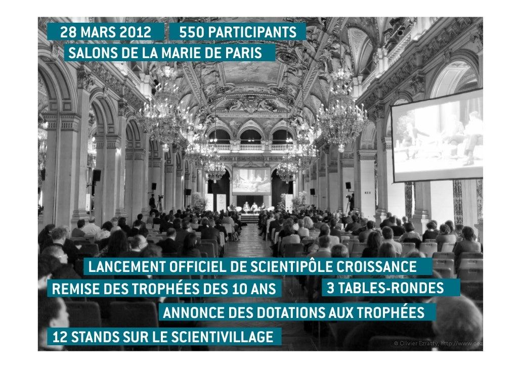 28 MARS 2012    550 PARTICIPANTS  SALONS DE LA MARIE DE PARIS     LANCEMENT OFFICIEL DE SCIENTIPÔLE CROISSANCEREMISE DES T...