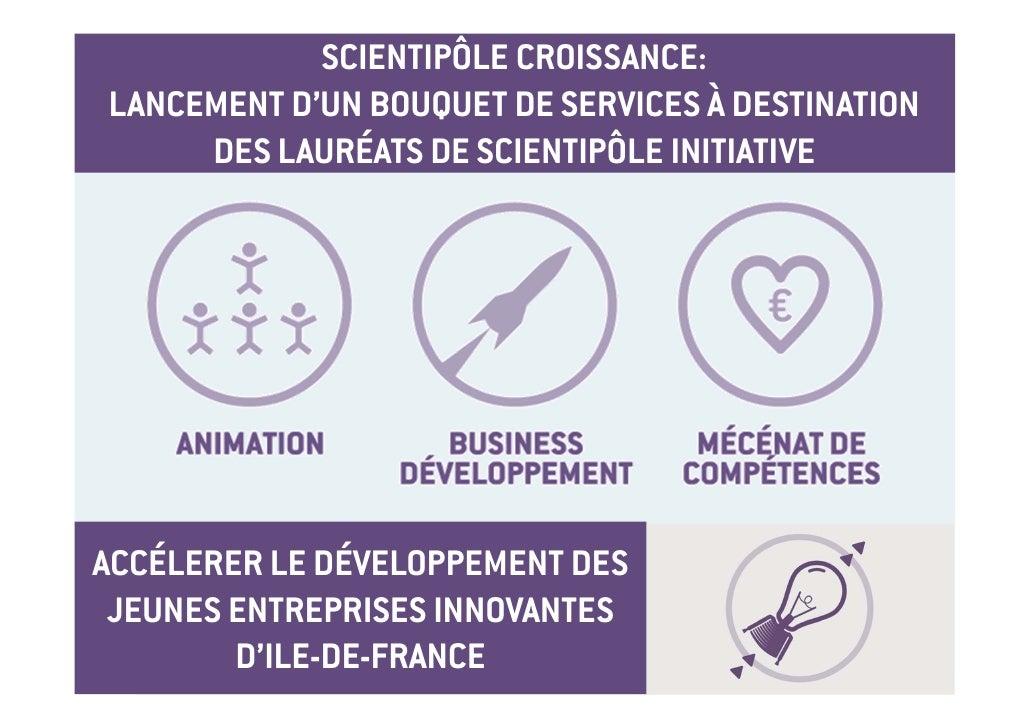SCIENTIPÔLE CROISSANCE:LANCEMENT D'UN BOUQUET DE SERVICES À DESTINATION     DES LAURÉATS DE SCIENTIPÔLE INITIATIVEACCÉLERE...