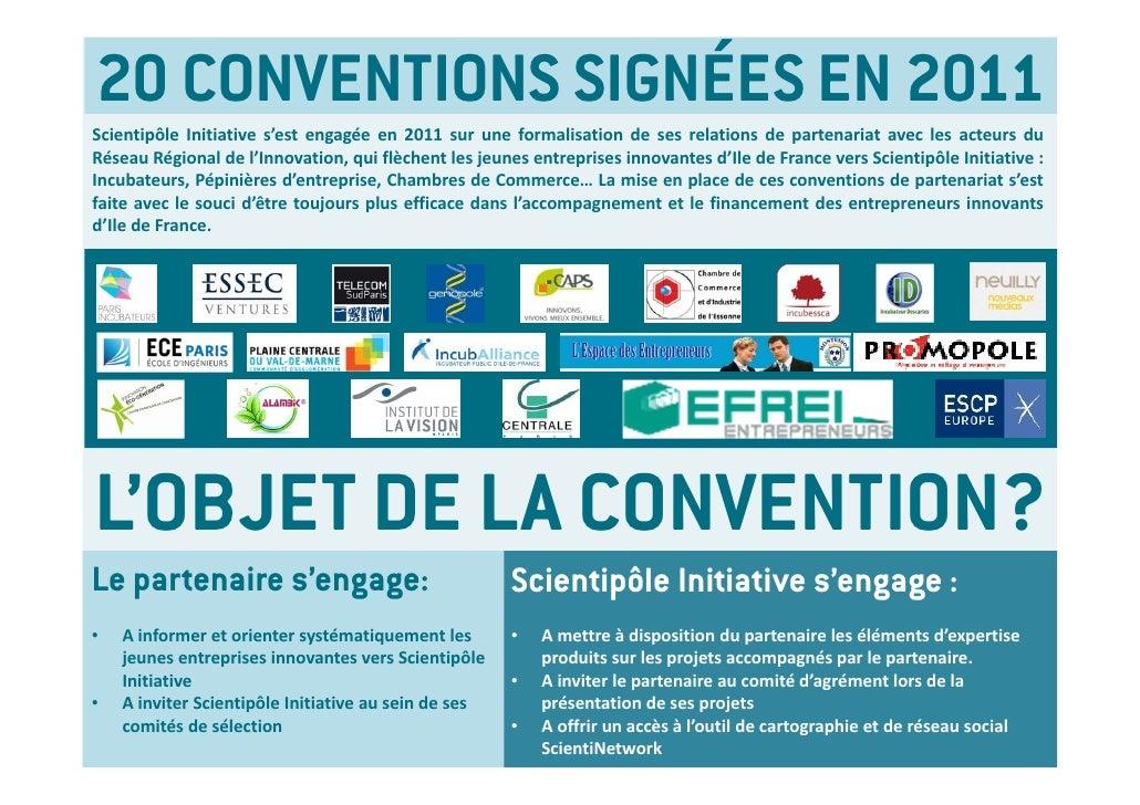 20 CONVENTIONS SIGNÉES EN 2011Scientipôle Initiative s'est engagée en 2011 sur une formalisation de ses relations de parte...