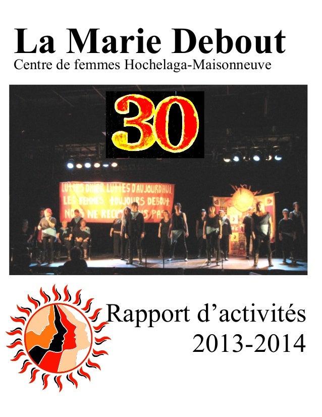 Rapport d'activités 2013-2014  La Marie Debout  Centre de femmes Hochelaga-Maisonneuve  Rapport d'activités  2013-2014