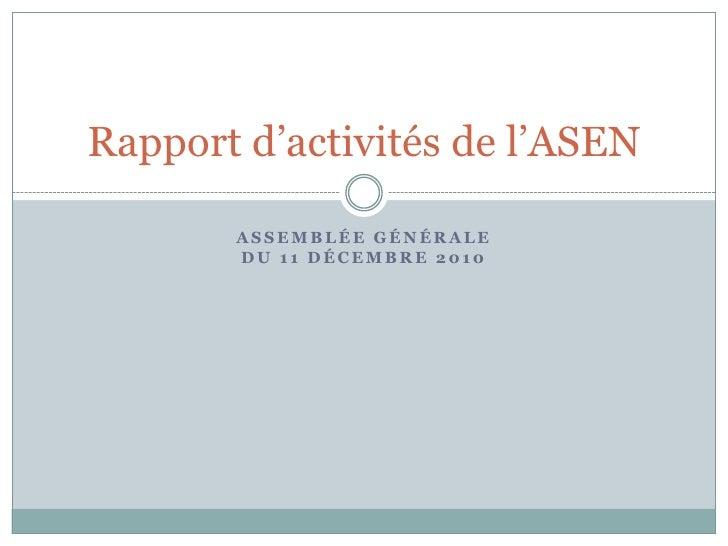 AssemblÉegÉnÉraledu 11 décembre 2010<br />Rapport d'activités de l'ASEN<br />