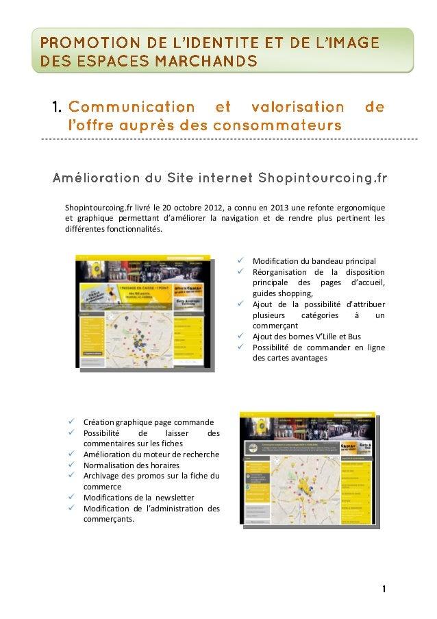 Shopintourcoing.fr livré le 20 octobre 2012, a connu en 2013 une refonte ergonomique et graphique permettant d'améliorer l...