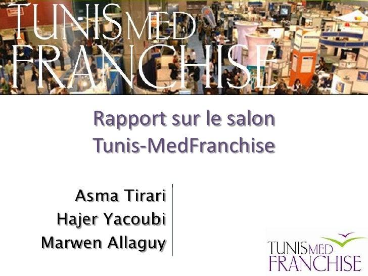 Rapport sur le salon      Tunis-MedFranchise     Asma Tirari  Hajer Yacoubi Marwen Allaguy