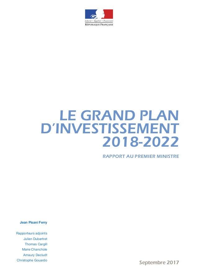 PREMIER MINISTRE Septembre 2017 RAPPORT AU PREMIER MINISTRE LE GRAND PLAN D'INVESTISSEMENT 2018-2022 Jean Pisani Ferry Rap...