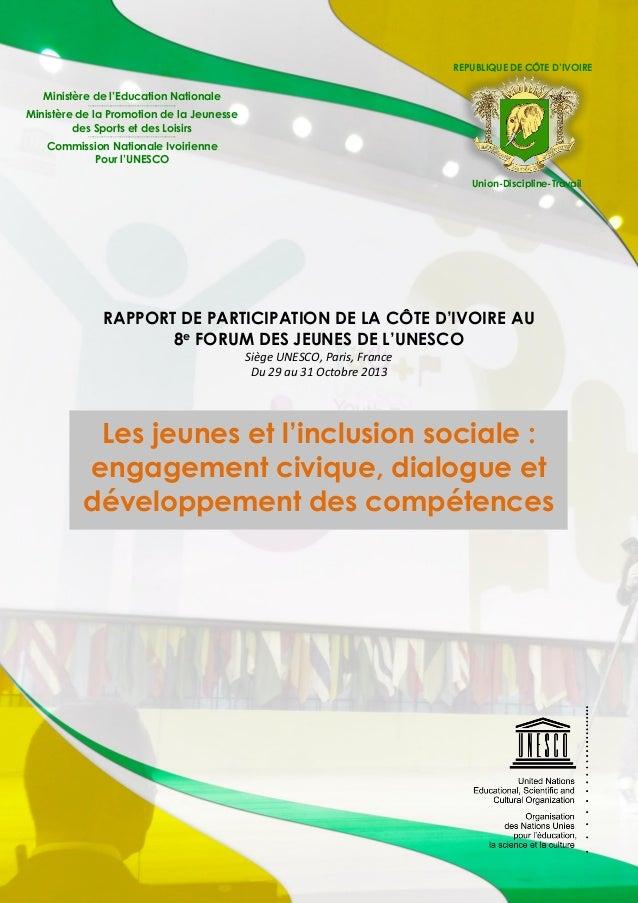 RAPPORT DE PARTICIPATION DE LA CÔTE D'IVOIRE AU 8e FORUM DES JEUNES DE L'UNESCO Siège UNESCO, Paris, France Du 29 au 31 Oc...