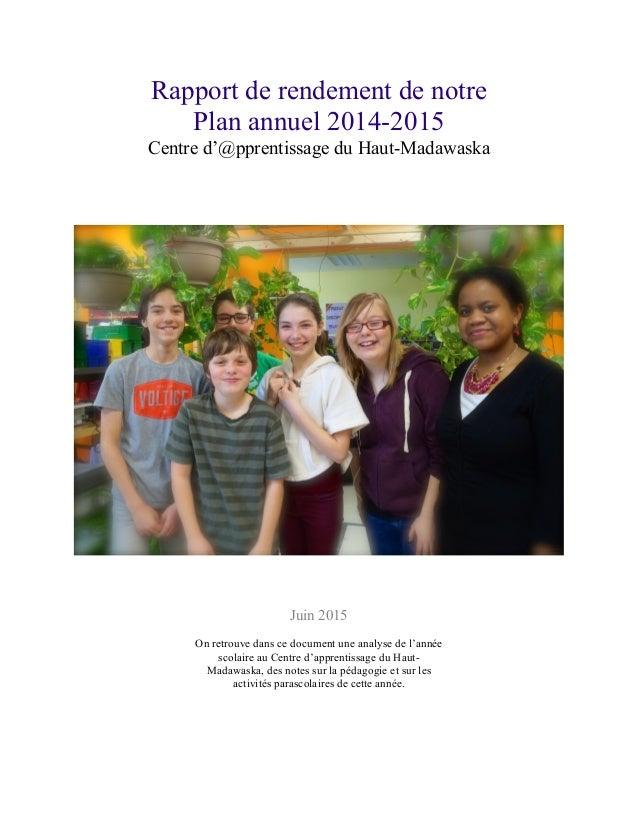 Rapport de rendement de notre Plan annuel 2014-2015 Centre d'@pprentissage du Haut-Madawaska Juin 2015 On retrouve dans ce...