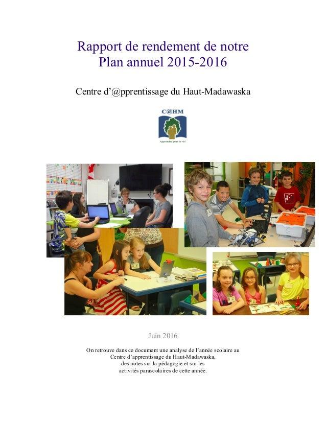 Rapport de rendement de notre Plan annuel 2015-2016 Centre d'@pprentissage du Haut-Madawaska Juin 2016 On retrouve dans ce...