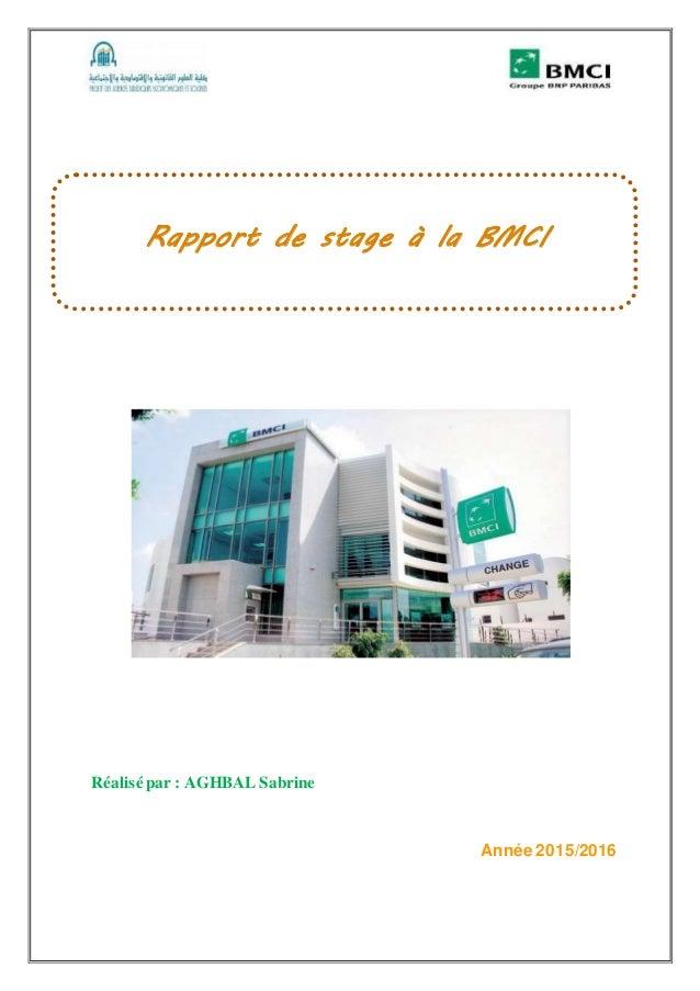 Réalisé par : AGHBAL Sabrine Année 2015/2016 Rapport de stage à la BMCI
