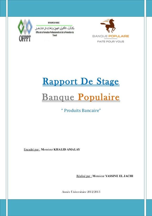 """Rapport de stage « Banque Populaire » 2012/2013 Rapport De Stage Banque Populaire """" Produits Bancaire"""" Encadré par : Monsi..."""