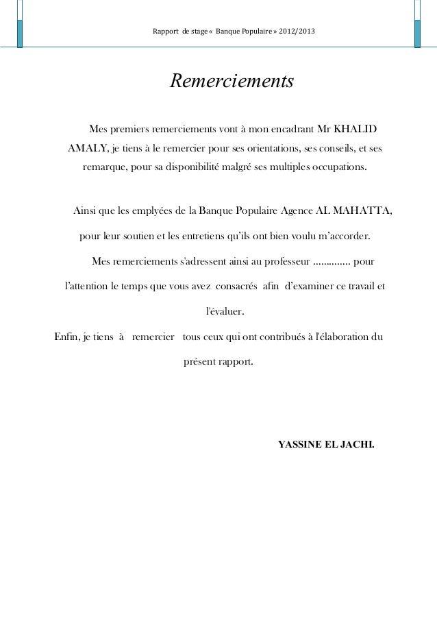 Rapport de stage « Banque Populaire » 2012/2013 Remerciements Mes premiers remerciements vont à mon encadrant Mr KHALID AM...