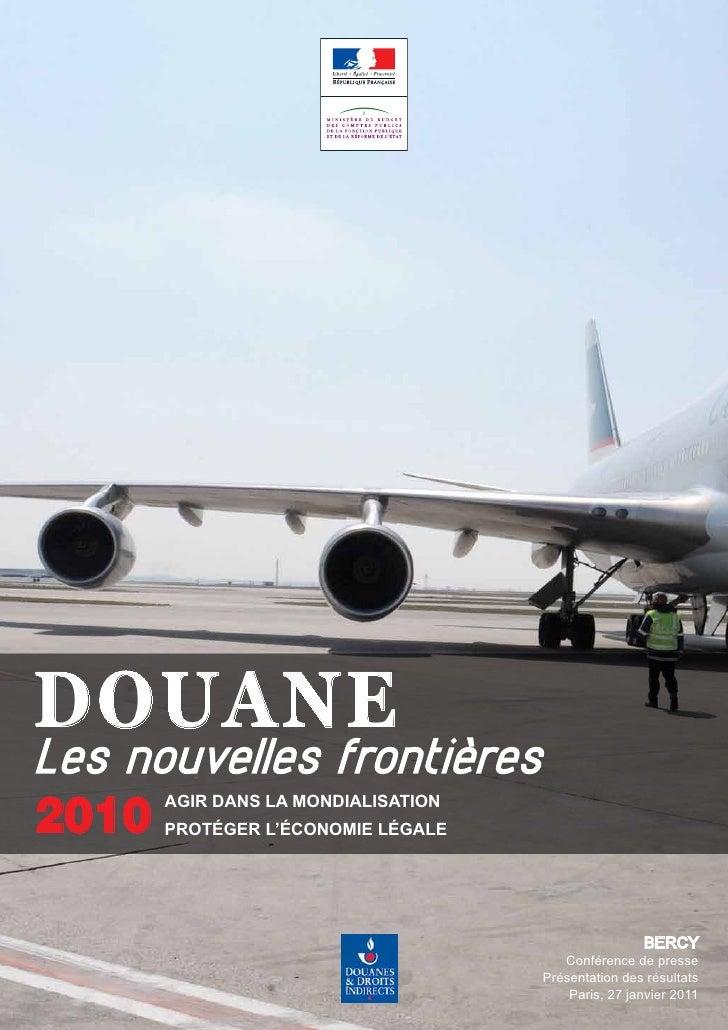 DOUANELes nouvelles frontières2010      AGIR DANS LA MONDIALISATION      pROTéGeR L'éCONOMIe LéGALe                       ...