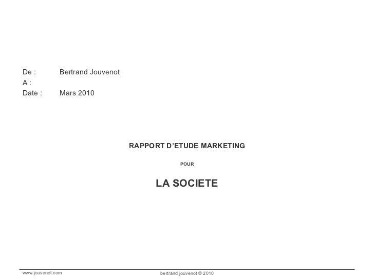<ul><li>De : Bertrand Jouvenot </li></ul><ul><li>A : </li></ul><ul><li>Date : Mars 2010 </li></ul><ul><li>RAPPORT D'ETUDE ...