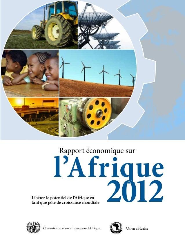 Commission économique pour l'Afrique Union africaine Rapport économique sur l'Afrique 2012Libérer le potentiel de l'Afriqu...