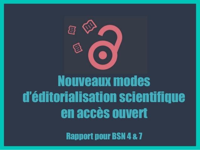 Nouveaux modes d'éditorialisation scientifique en accès ouvert Rapport pour BSN 4 & 7