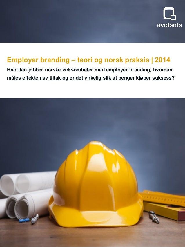 Employer branding – teori og norsk praksis | 2014 Hvordan jobber norske virksomheter med employer branding, hvordan måles ...
