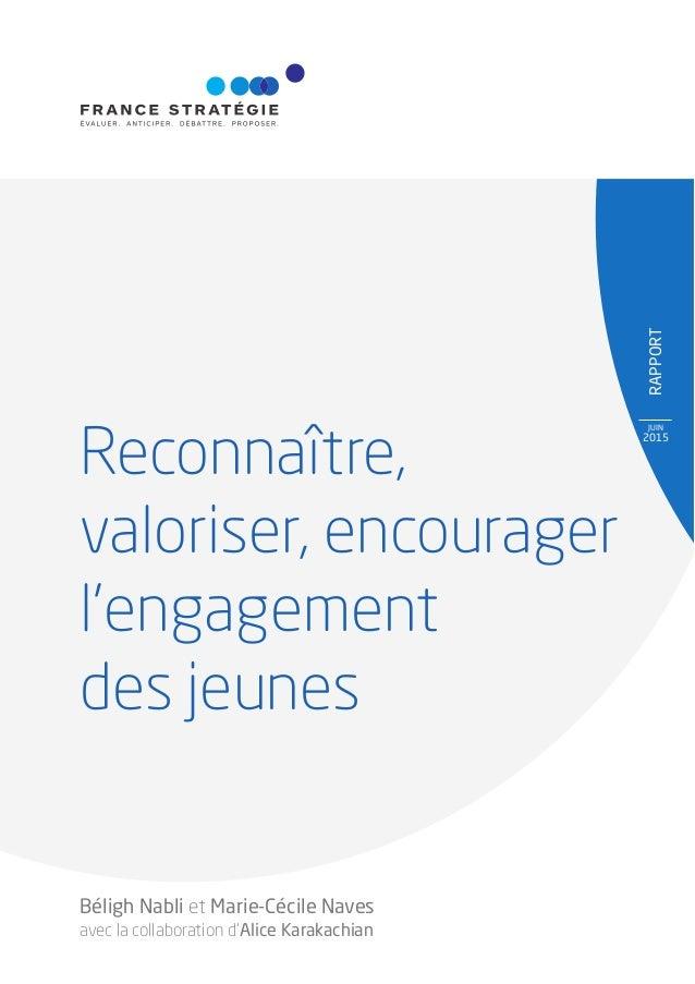 RAPPORT JUIN 2015 Reconnaître, valoriser, encourager l'engagement des jeunes Béligh Nabli et Marie-Cécile Naves avec la co...