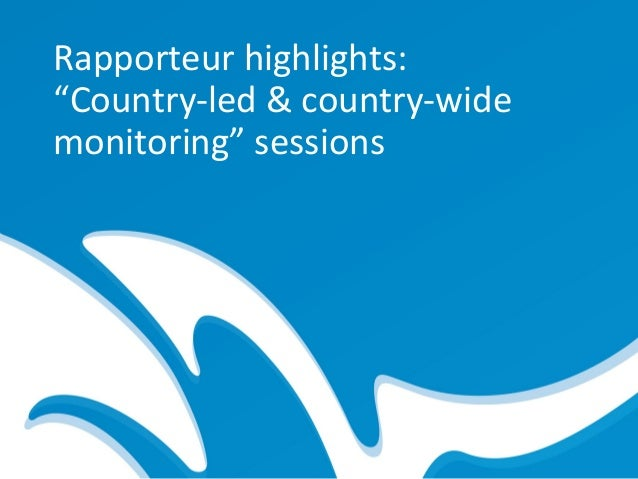 """Rapporteur highlights:""""Country-led & country-widemonitoring"""" sessions"""