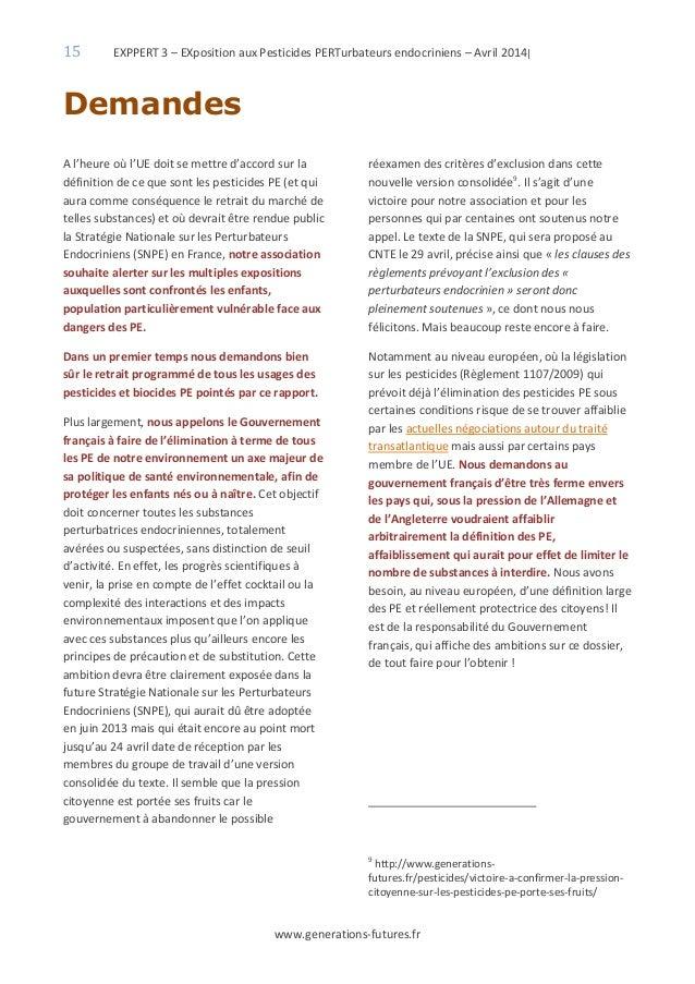 15 EXPPERT 3 – EXposition aux Pesticides PERTurbateurs endocriniens – Avril 2014| www.generations-futures.fr Demandes A l'...