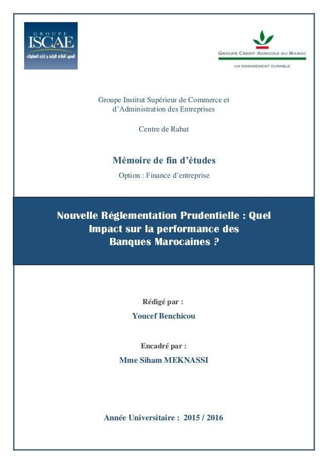 Page   0 Nouvelle Réglementation Prudentielle : Quel Impact sur la performance des Banques Marocaines ? Groupe Institut Su...