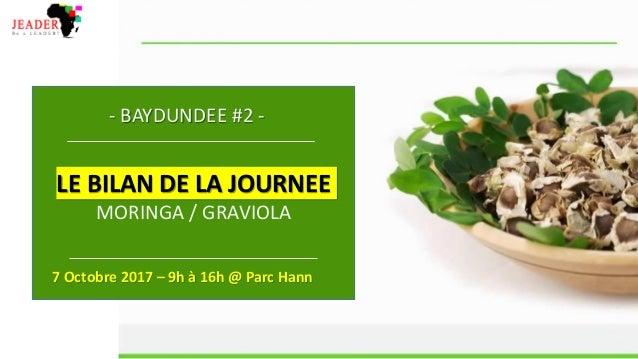 - BAYDUNDEE #2 - LE BILAN DE LA JOURNEE MORINGA / GRAVIOLA 7 Octobre 2017 – 9h à 16h @ Parc Hann
