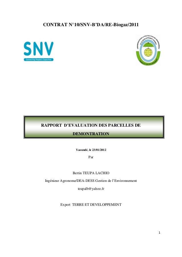 1 CONTRAT N°10/SNV-B'DA/RE-Biogaz/2011 RAPPORT D'EVALUATION DES PARCELLES DE DEMONTRATION Yaoundé, le 23/01/2012 Par Berti...