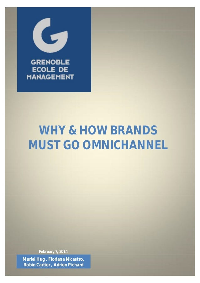 2	 	 	 	 	 WHY & HOW BRANDS MUST GO OMNICHANNEL Muriel Hug , Floriana Nicastro, Robin Cartier , Adrien Pichard February 7,...