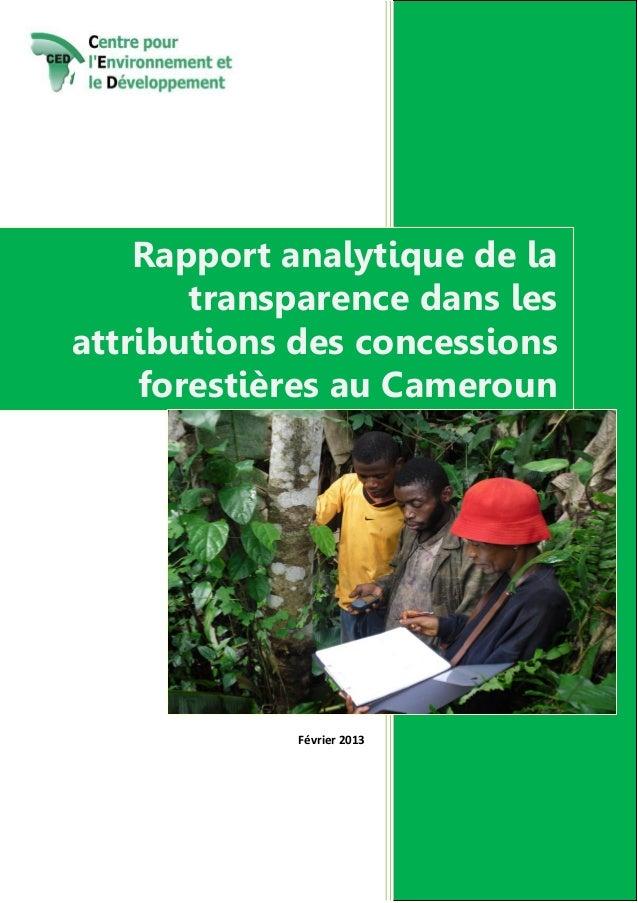 Rapport analytique de la transparence dans les attributions des concessions forestières au Cameroun  Février 2013