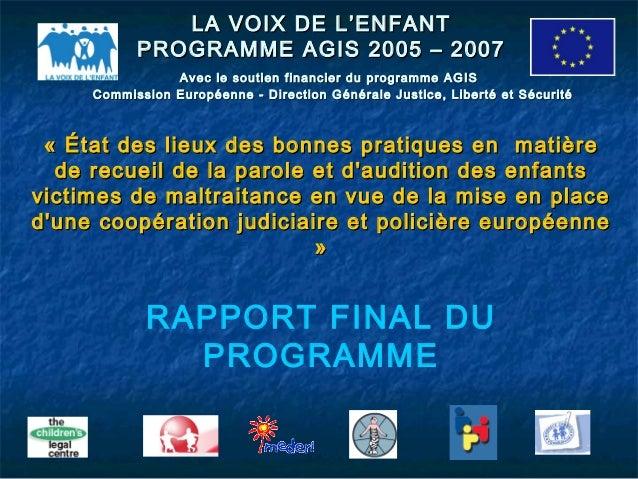 LA VOIX DE L'ENFANTLA VOIX DE L'ENFANT PROGRAMME AGIS 2005 – 2007PROGRAMME AGIS 2005 – 2007 Avec le soutien financier du p...