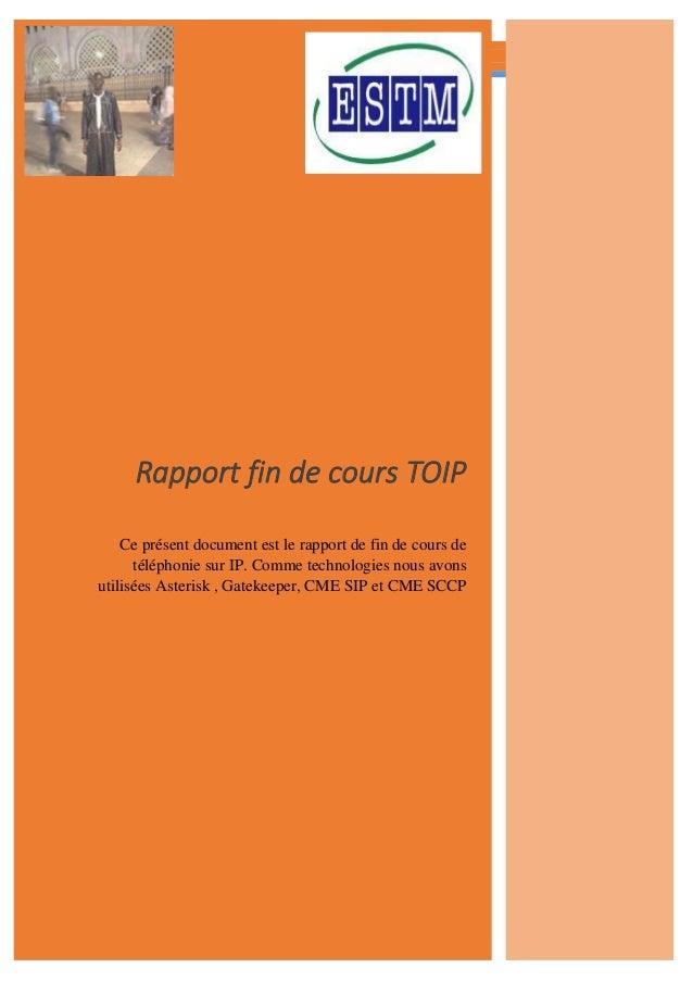 RAPPORT FIN DE COURS TOIP [DATE]  Rapport fin de cours TOIP  Ce présent document est le rapport de fin de cours de télépho...