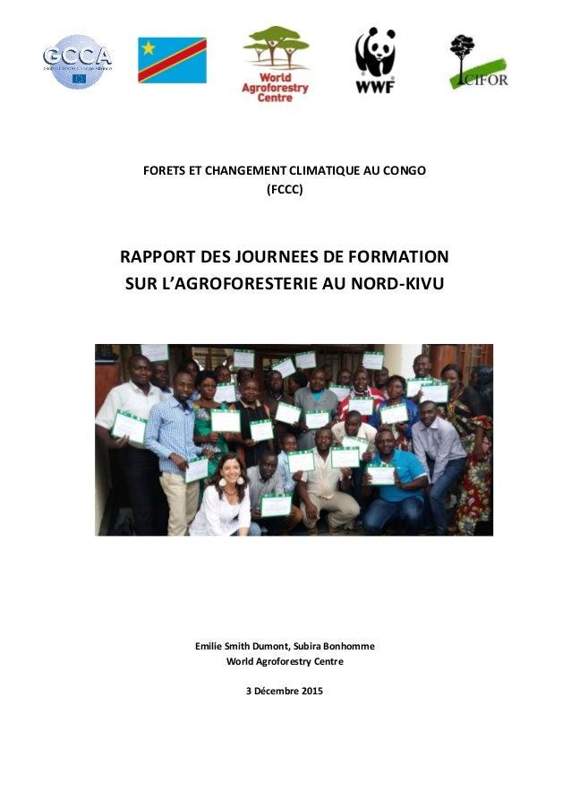 FORETS ET CHANGEMENT CLIMATIQUE AU CONGO (FCCC) RAPPORT DES JOURNEES DE FORMATION SUR L'AGROFORESTERIE AU NORD-KIVU Emilie...