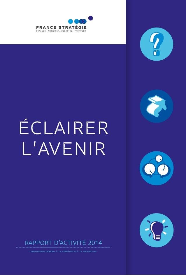 ÉCLAIRER L'AVENIR RAPPORT D'ACTIVITÉ 2014 commissariat général à la stratégie et à la prospective ÉCLAIRER L'AVENIR RAPPOR...