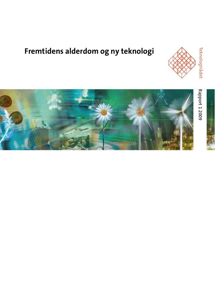 Fremtidens alderdom og ny teknologi                                           Rapport 1 2009                              ...