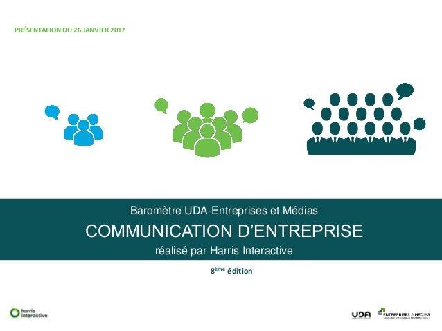 Baromètre UDA-Entreprises et Médias COMMUNICATION D'ENTREPRISE réalisé par Harris Interactive 8ème édition PRÉSENTATION DU...