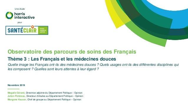 Observatoire des parcours de soins des Français Thème 3 : Les Français et les médecines douces Quelle image les Français o...