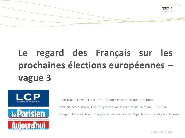 Le regard des Français sur les prochaines élections européennes – vague 3 Jean-Daniel Lévy, Directeur du Département Polit...