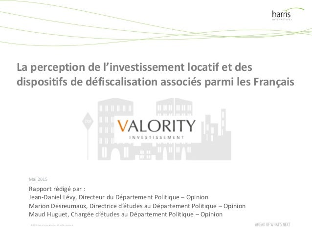 ©2015 Harris InteractiveInc. All rights reserved. La perception de l'investissement locatif et des dispositifs de défiscal...