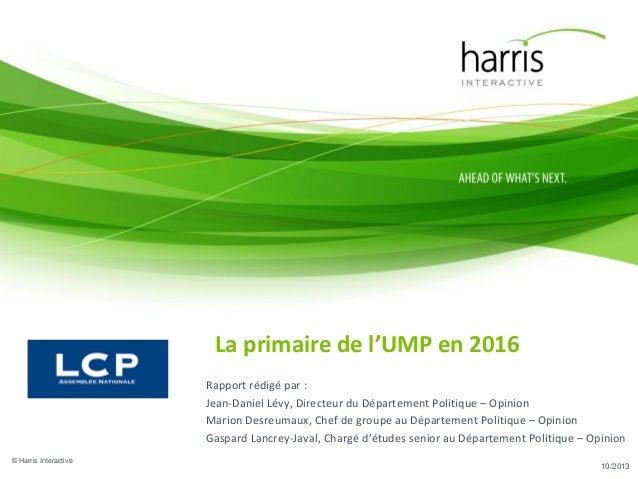 La primaire de l'UMP en 2016 Rapport rédigé par : Jean-Daniel Lévy, Directeur du Département Politique – Opinion Marion De...