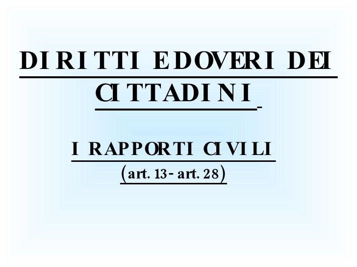DIRITTI E DOVERI DEI CITTADINI   I RAPPORTI CIVILI (art. 13- art. 28)
