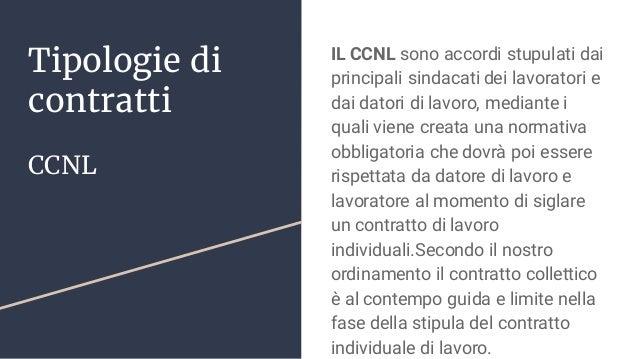 Tipologie di contratti CCNL IL CCNL sono accordi stupulati dai principali sindacati dei lavoratori e dai datori di lavoro,...