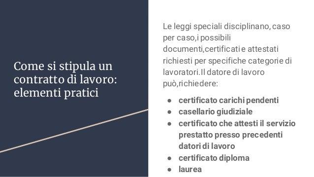 Come si stipula un contratto di lavoro: elementi pratici Le leggi speciali disciplinano, caso per caso,i possibili documen...
