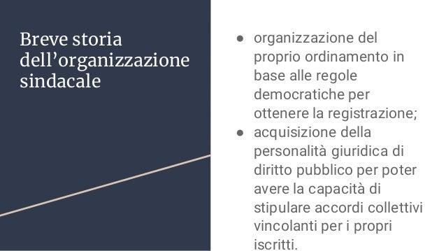 Breve storia dell'organizzazione sindacale ● organizzazione del proprio ordinamento in base alle regole democratiche per o...