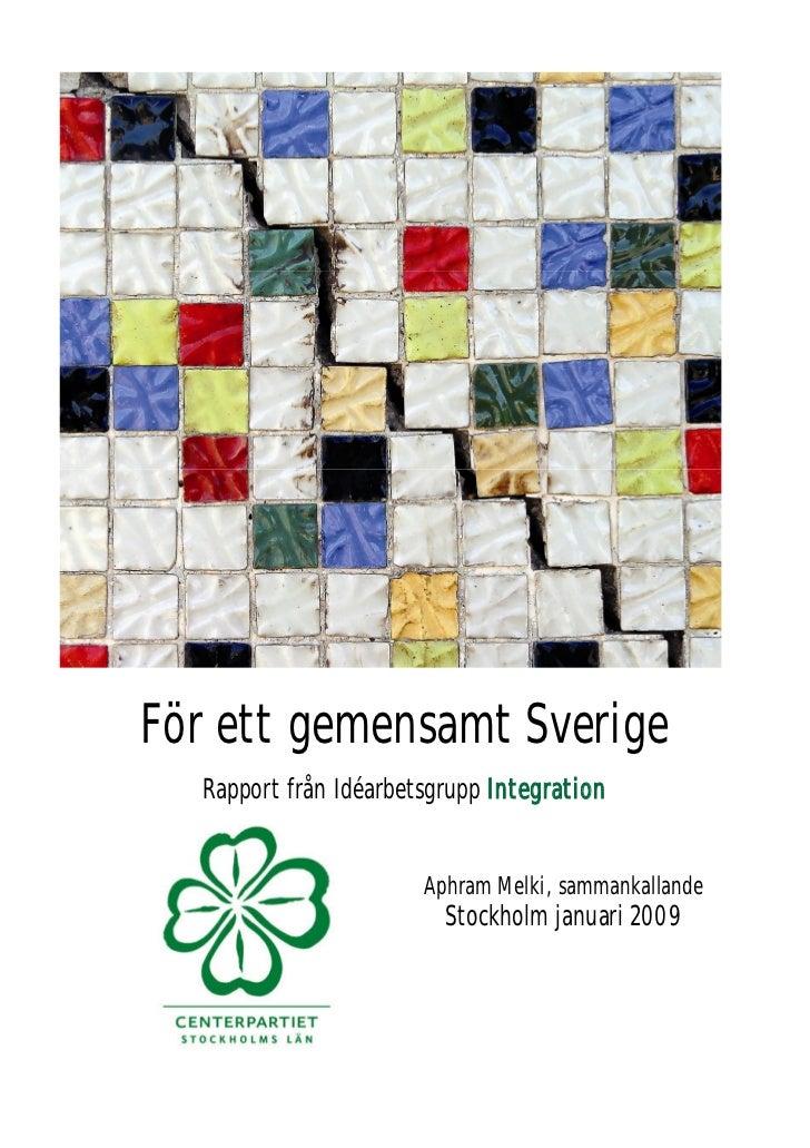 För ett gemensamt Sverige   Rapport från Idéarbetsgrupp Integration                          Aphram Melki, sammankallande ...