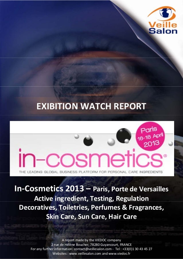 EXIBITION WATCH REPORT   In‐Cosmetics 2013 – Paris, Porte de Versailles   Active ingredient, Testing, Regulation...