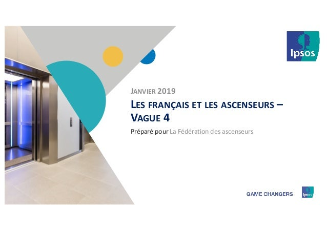 1 Préparé pour LES FRANÇAIS ET LES ASCENSEURS – VAGUE 4 La Fédération des ascenseurs JANVIER 2019