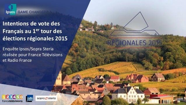 Intentions de vote des Français au 1er tour des élections régionales 2015 Enquête Ipsos/Sopra Steria réalisée pour France ...