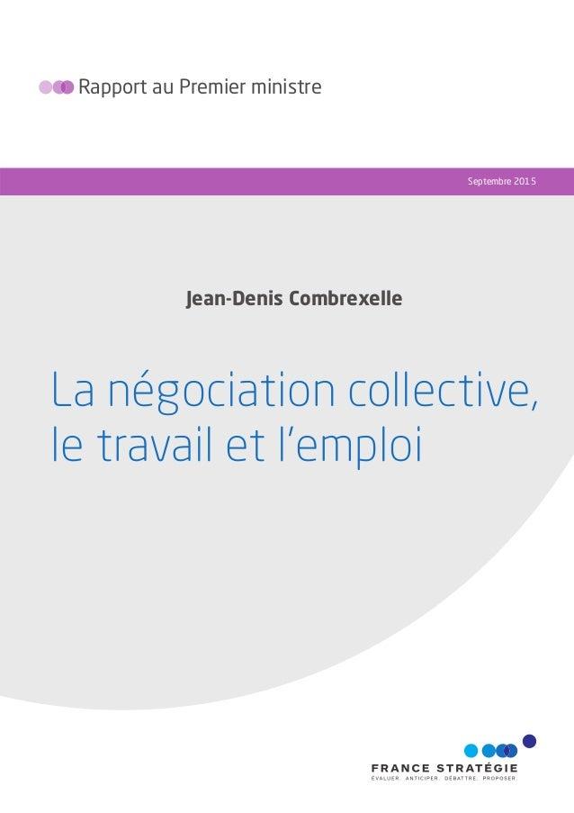 La négociation collective, le travail et l'emploi Rapport au Premier ministre Septembre 2015 Jean-Denis Combrexelle