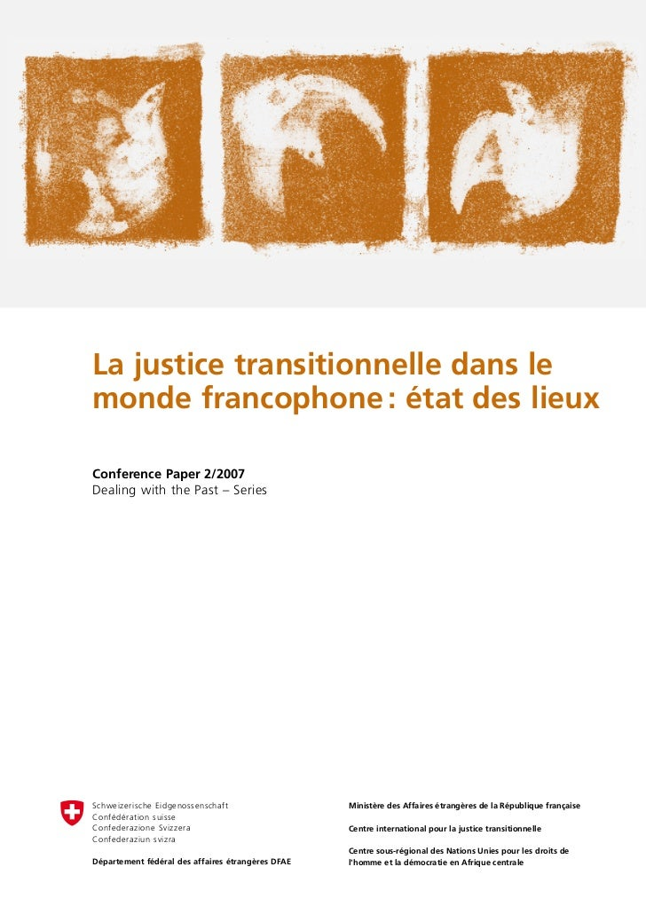La justice transitionnelle dans lemonde francophone : état des lieuxConference Paper 2/2007Dealing with the Past – SeriesS...