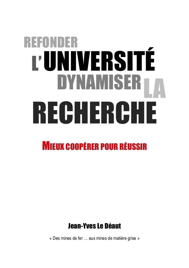 REFONDER L' UNIVERSITÉ     DYNAMISER LA RECHERCHE  MIEUX COOPÉRER POUR RÉUSSIR             Jean-Yves Le Déaut   « Des mine...