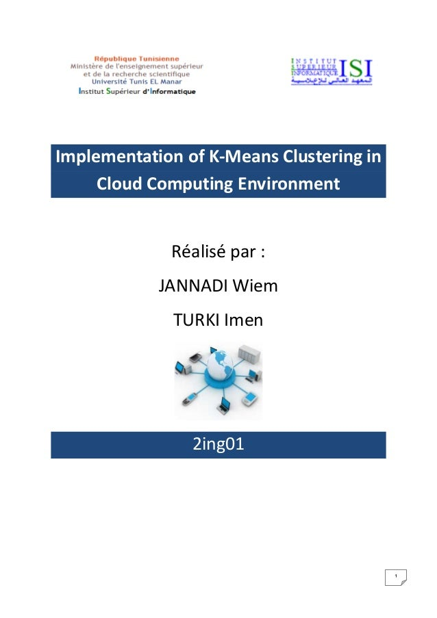 1Implementation of K-Means Clustering inCloud Computing EnvironmentRéalisé par :JANNADI WiemTURKI Imen2ing01